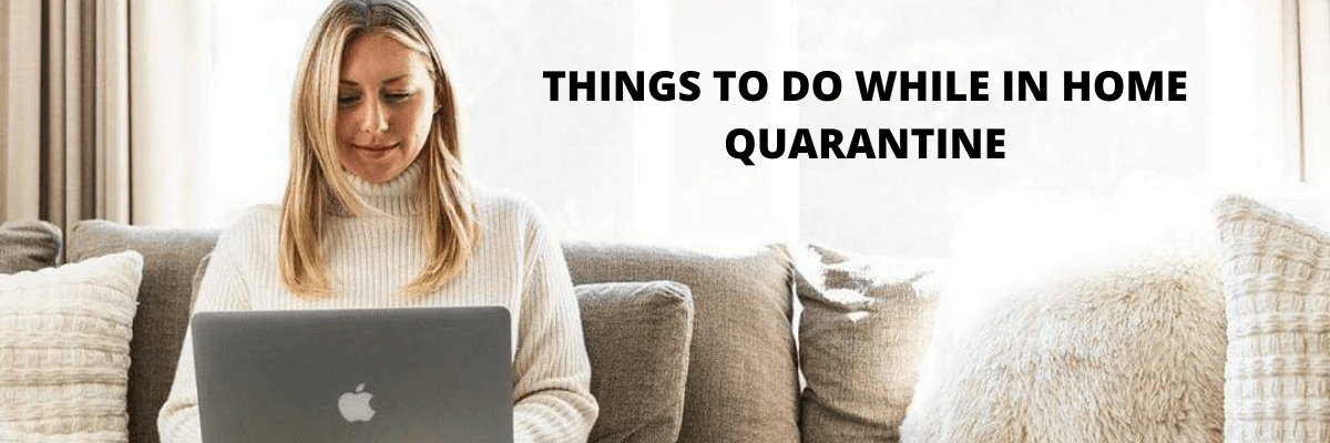 Things To Consider While In Quarantine Or Self-Isolation ( COVID-19)